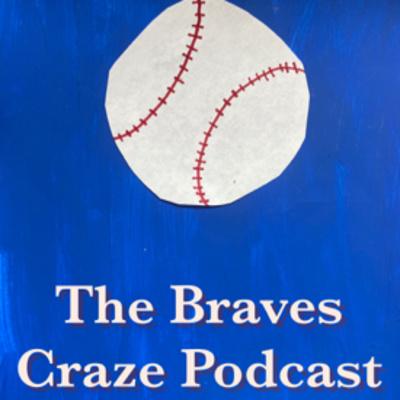 The Braves Craze: An Atlanta Braves Podcast