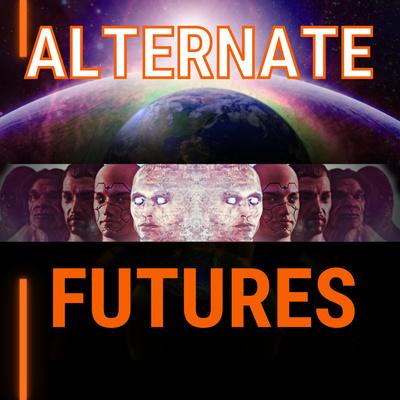 Alternate Futures