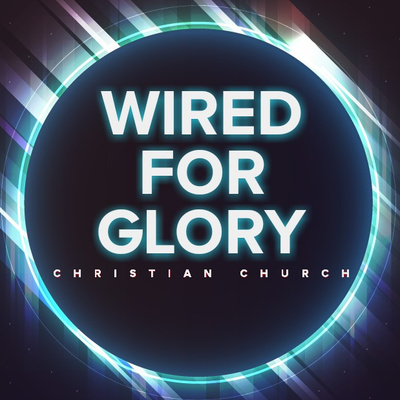 Wired For Glory Christian Church