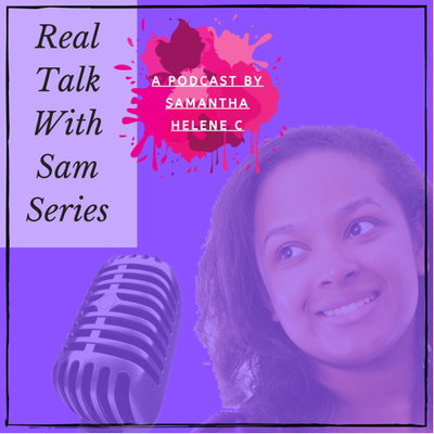 Real Talk With Sam Series🗣🎙