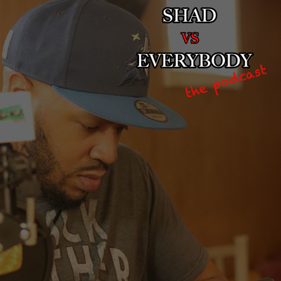 Shad Vs. Everybody