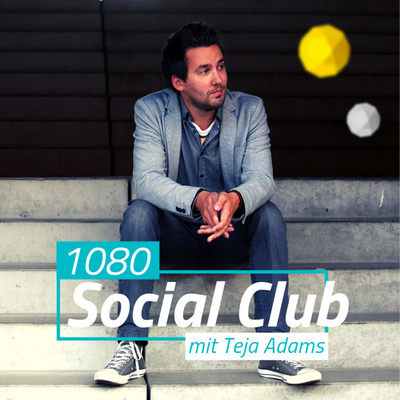 1080 Social Club - Dein Social-und-Media-Innovation-Update mit Teja Adams