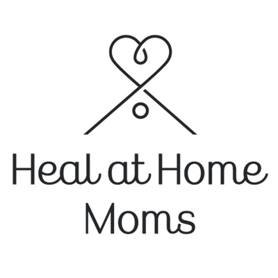 The Heal at Home Moms Podcast