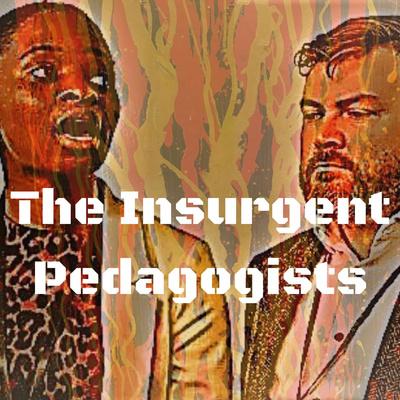 The Insurgent Pedagogists