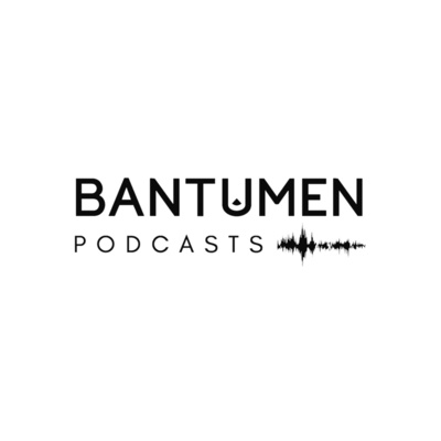 BANTUMEN Podcasts