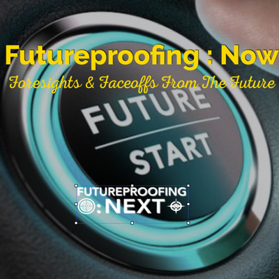 Futureproofing Now - Foresights & Faceoffs from the Future