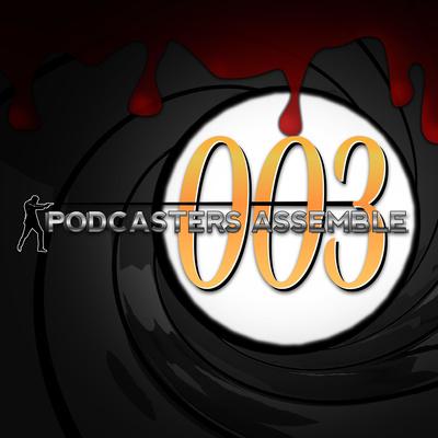 Podcasters Assemble: Season 003 (A James Bond Retrospective)