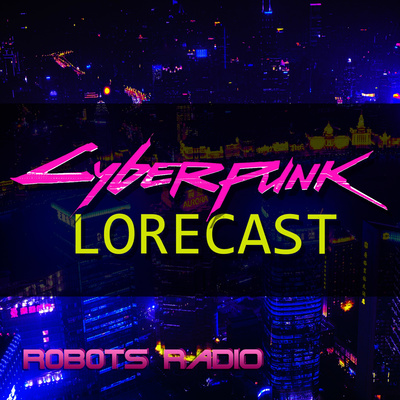 Cyberpunk Lorecast