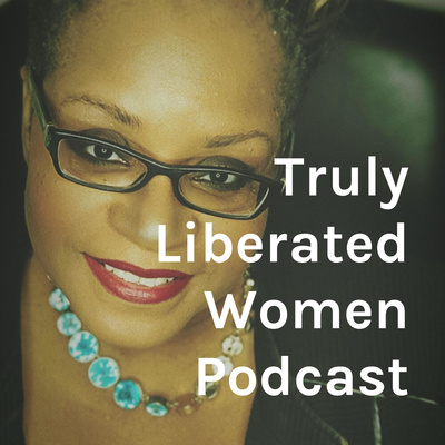 Truly Liberated Women Podcast