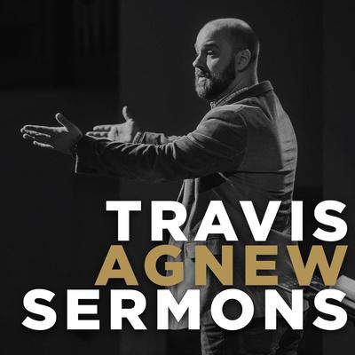 Travis Agnew Sermons