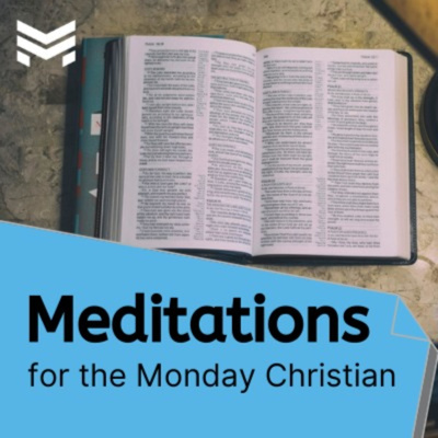 Meditations for the Monday Christian