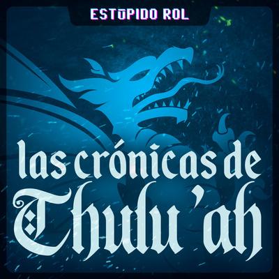 Estúpido Rol: Las Crónicas de Thulu'ah