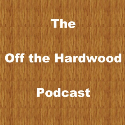 The Off the Hardwood Podcast