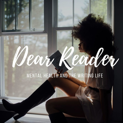 Dear Reader: Mental Health and the Writing Life