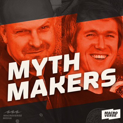 Myth Makers | Macroverse Podcast