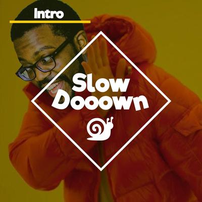 Slow Dooown