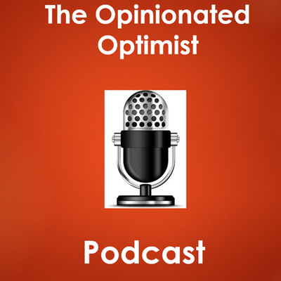The Opinionated Optimist Podcast
