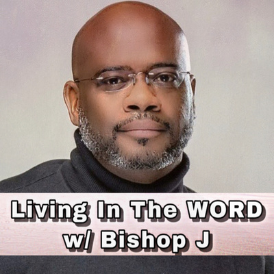 Living In The Word w/ Bishop J