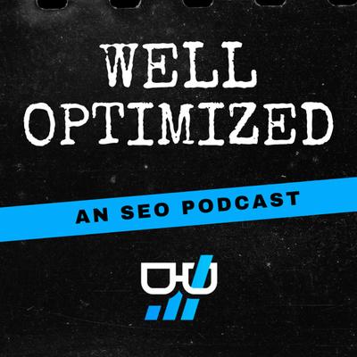 Well Optimized: An SEO Podcast