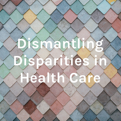 Dismantling Disparities in Health Care