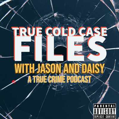 True Cold Case Files with Jason and Daisy