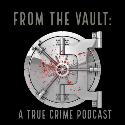 FROM THE VAULT: A True Crime Podcast
