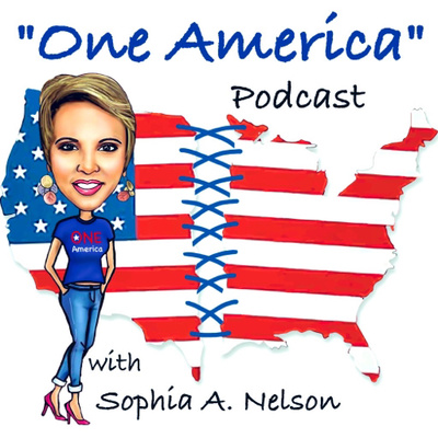 """""""One America Podcast"""" with Host Sophia A. Nelson"""