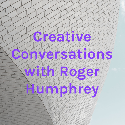 Creative Conversations with Roger Humphrey