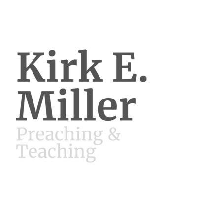 Kirk E. Miller - Preaching & Teaching