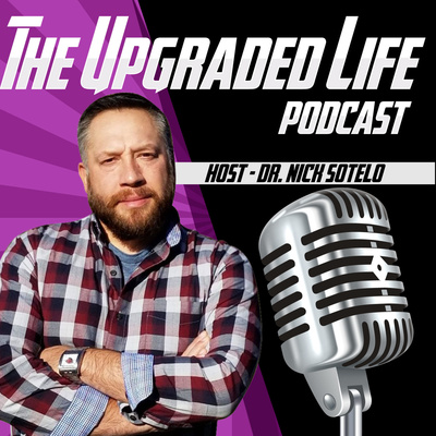 The Upgraded Life - Dr. Nick Sotelo