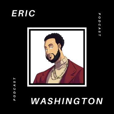 The Eric Washington Podcast