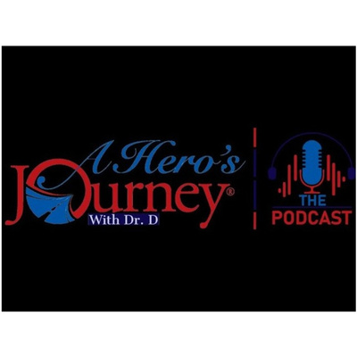"A Hero's Journey with Dr.D ""The Podcast"""