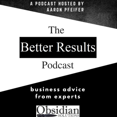 The Better Results Podcast by Obsidian Solutions
