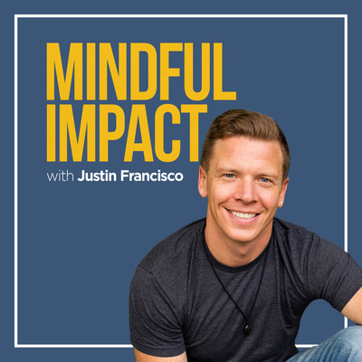 Mindful Impact with Justin Francisco