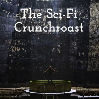 The Sci-Fi Crunchroast