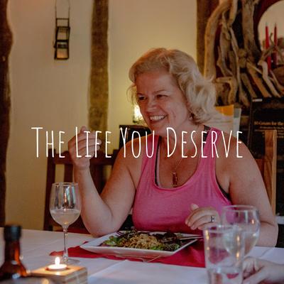 The Life You Deserve