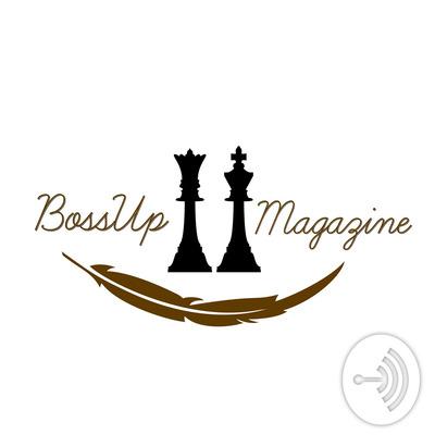 Boss Talk with Boss Up Magazine!