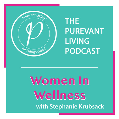 THE PUREVANT LIVING PODCAST: WOMEN IN WELLNESS