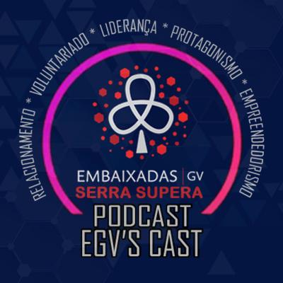egv'S Cast - Embaixada Geração de Valor Serra Supera