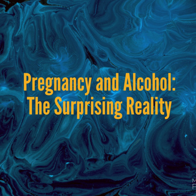 Pregnancy and Alcohol: The Surprising Reality