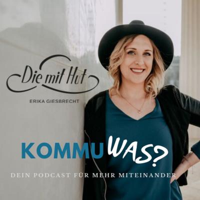 KommuWas? Dein Kommunikationspodcast aus dem Leben für das Leben mit Erika Giesbrecht @diemithut