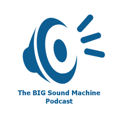 The BIG Sound Machine Podcast