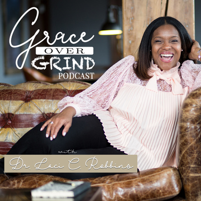 Grace Over Grind with Dr. Laci C. Robbins