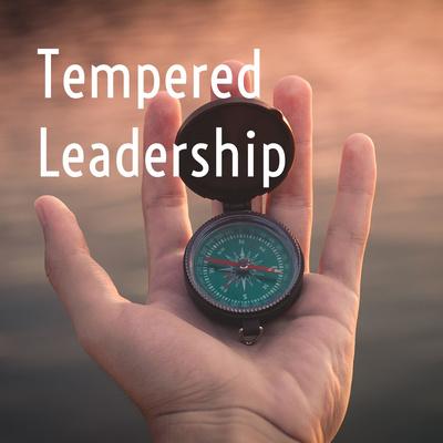 Tempered Leadership