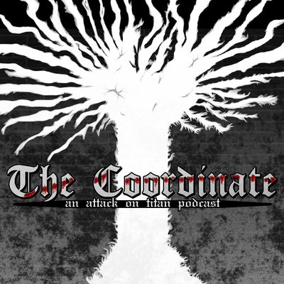 The Coordinate: An Attack on Titan Podcast