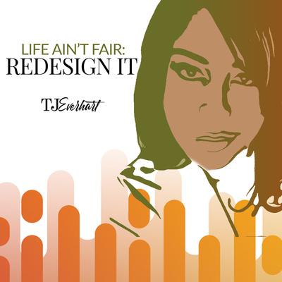 Life Ain't Fair: Redesign It!