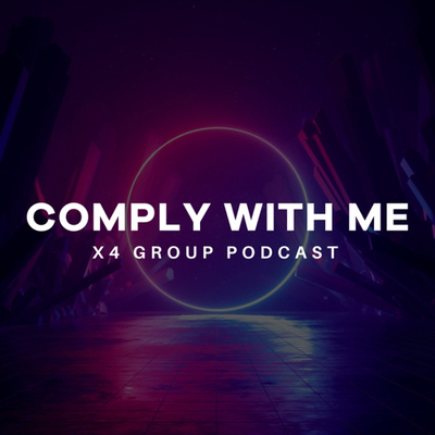 Comply With Me - X4 Group Podcast