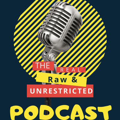The Real Raw & UnRestricted Podcast