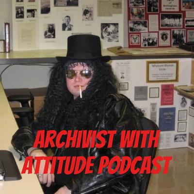 Archivist With Attitude Podcast