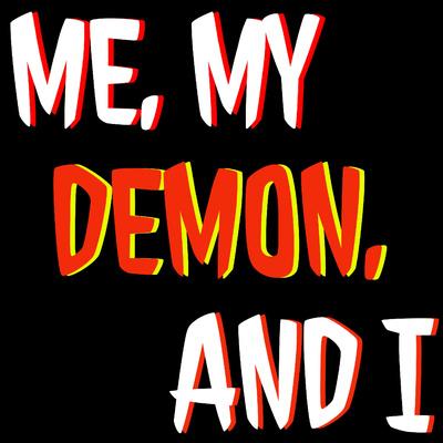 Me, My Demon, and I
